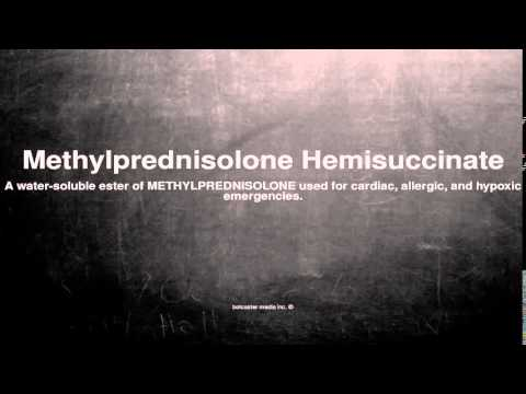 Medical vocabulary: What does Methylprednisolone Hemisuccinate mean