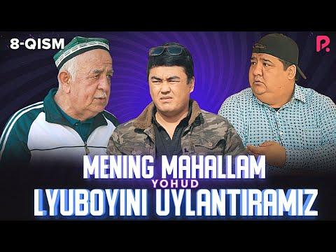 Mening mahallam yohud Lyuboyini uylantiramiz (o'zbek serial) 8-qism