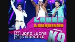 João Lucas e Marcelo Part. Mc K9 - Louca Louquinha ( Versão Sertanejo Com Letra) 2013