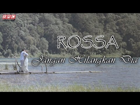 Rossa  - Jangan Hilangkan Dia (Official Video) Mp3