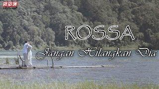 Video Rossa  - Jangan Hilangkan Dia (Official Video) MP3, 3GP, MP4, WEBM, AVI, FLV Juli 2018