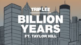 Video Trip Lee - Billion Years ft. Taylor Hill MP3, 3GP, MP4, WEBM, AVI, FLV Juli 2018