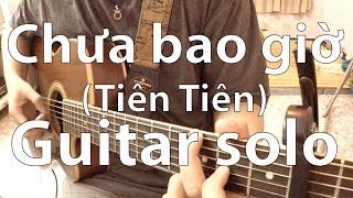 Chưa bao giờ (Tiên Tiên) - Guitar Solo, tiên tiên, tien tien, say you do tien tien, my everything tien tien