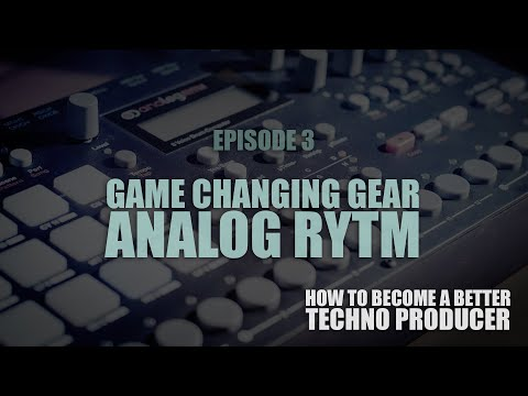 Game Changing Gear - ELEKTRON ANALOG RYTM - HOW TO BECOME A BETTER TECHNO PRODUCER - S04E03