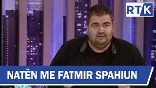 Naten me Fatmir Spahiun Agim Bahtiri & Vjollca Lluka Gjoni