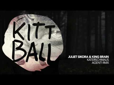 Juliet Sikora & King Brain - Katerschmaus [Agent! Remix]