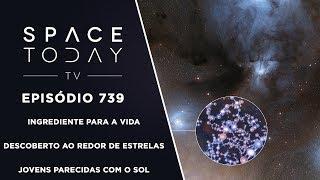 Ingrediente Para a Vida Descoberto Em  Estrelas Jovens Parecidas Com o Sol - Space Today TV Ep.739 by Space Today