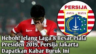 Heboh! Jelang Laga 8 Besar Piala Presiden 2019, Persija Jakarta Dapatkan Kabar Buruk Ini