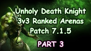 UNHOLY DEATH KNIGHT PVP 3V3 RANKED ARENAS PART 3  WOW LEGION 7.1.5 Today I get back on my Death Knight and...