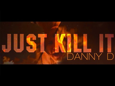 DANNY D MALOY JUST KILL IT (official video clip)