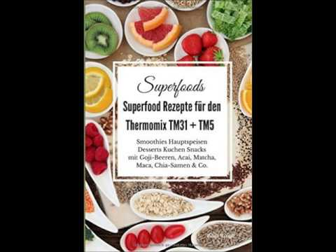 Superfoods Superfood Rezepte Thermomix TM31 + TM5: Smoothies, Snacks , Maca, Chia-Samen