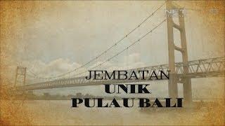 Video BALI STORY   JEMBATAN UNIK BALI   NET. BALI MP3, 3GP, MP4, WEBM, AVI, FLV Desember 2018