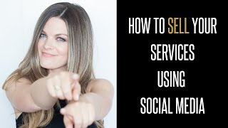Video How to Sell your Services Using Social Media MP3, 3GP, MP4, WEBM, AVI, FLV Oktober 2018