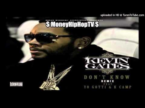 Kevin Gates - Don't Know (REMIX) ft. Yo Gotti & K Camp.