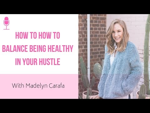 How To Balance Being Healthy In Your Hustle With Madelyn Carafa From The Healthy Hustlers