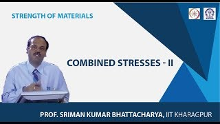 Lecture - 35 Combined Stresses - II