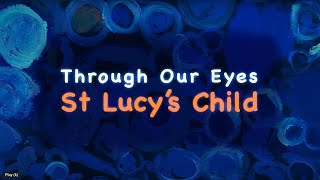 Through our eyes, St Lucy's child