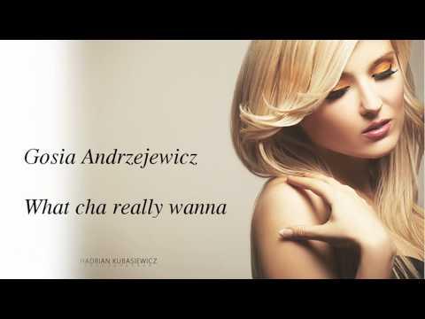 Tekst piosenki Gosia Andrzejewicz - What cha really wanna po polsku