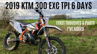 1. 2019 KTM 300 EXC TPI 6 DAYS, First impressions and what parts I've added. part 1