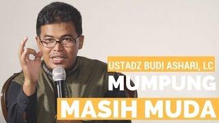 Mumpung Masih Muda - Ustadz Budi Ashari Lc