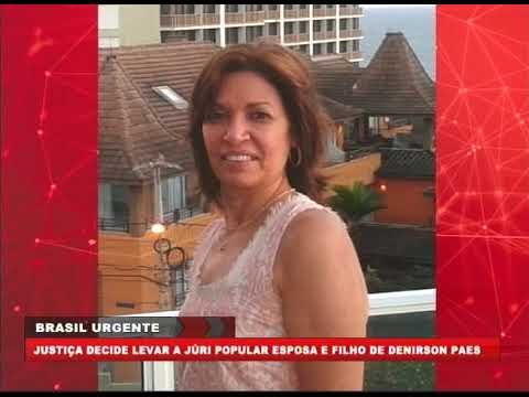 [BRASIL URGENTE PE] Justiça decide levar a júri popular a esposa e o filho de Denirson Paes