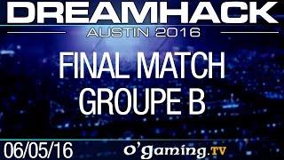 Final match - DreamHack 2016 Austin - Groupe B