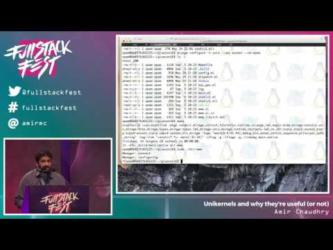 Unikernels and why they're useful (or not) (Amir Chaudhry) - Full Stack Fest 2016