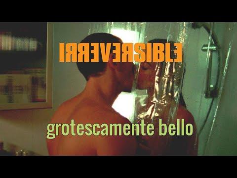 IRREVERSIBLE: GROTESCAMENTE BELLO
