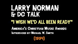 Larry Norman&DC Talk - I Wish We'd All Been Ready - [Live 1994]
