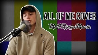 Video All Of Me | John Legend | Cover | MattRouseMusic MP3, 3GP, MP4, WEBM, AVI, FLV Juni 2018