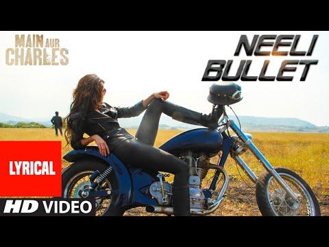 'Neeli Bullet' Full Song with LYRICS   Main Aur Charles   Randeep Hooda   T-Series