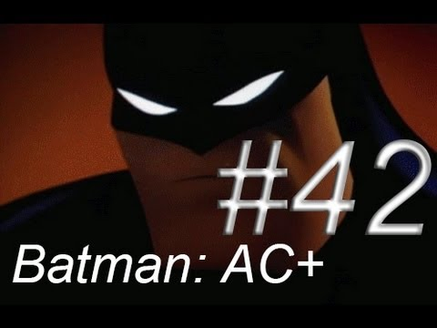 Let's Play Batman Arkham City AGAIN!!! – Episode 42: Too Close for Comfort!!!
