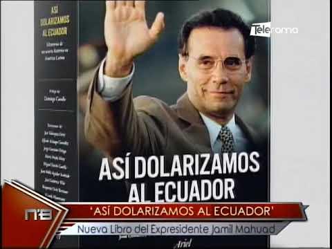 Así Dolarización al Ecuador Nuevo libro del expresidente Jamil Mahuad