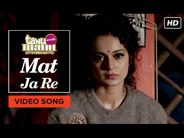 Mat Ja Re Video Song Tanu Weds Manu Returns Kangana Ranaut ...