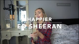 Video Ed Sheeran - Happier | Cover MP3, 3GP, MP4, WEBM, AVI, FLV Agustus 2018