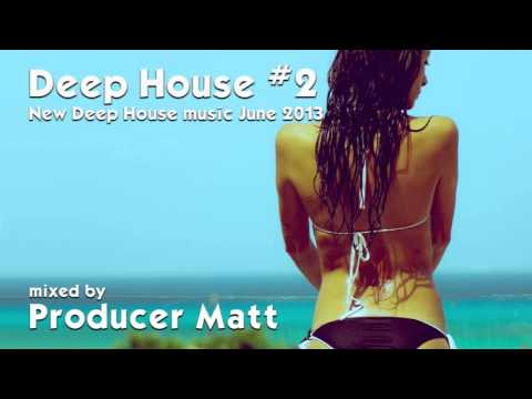 Deep House 2 – New Deep House Music June 2013 Mix by Producer Matt