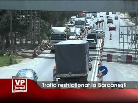 Trafic restricţionat la Bărcăneşti