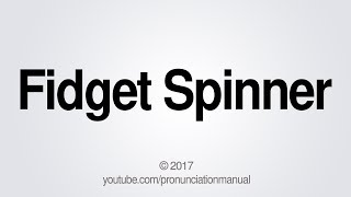 This video shows you how to pronounce fidget spinner.SUBSCRIBE for how to pronounce more http://full.sc/13hW2ARFacebook: https://www.facebook.com/pg/PronunciationManualTwitter: http://twitter.com/pronunciationmGoogle+: https://plus.google.com/+PronunciationManualBusiness Inquiries: pronunciationmanualbi@gmail.com  PronunciationManualhttp://www.youtube.com/user/PronunciationManual
