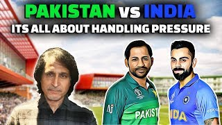 Pakistan vs India | It's All About Handling Pressure | Ramiz Speaks