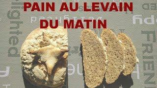Du pain au levain le matin!