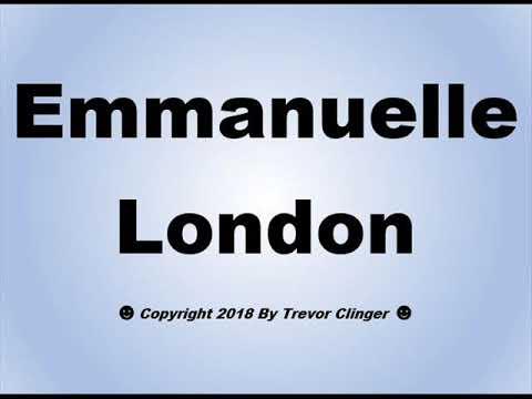 How To Pronounce Emmanuelle London (видео)