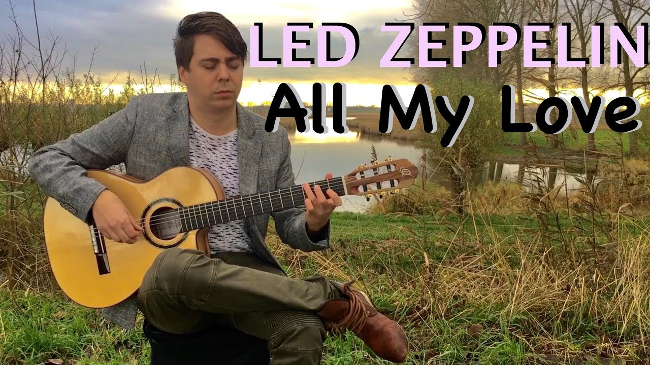 All My Love (Led Zeppelin) Acoustic – Classical Fingerstyle Guitar by Thomas Zwijsen