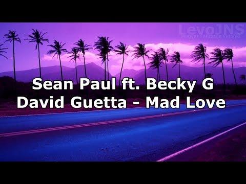 Video Sean Paul, David Guetta - Mad Love ft. Becky G   Magyar felirat - Hungarian Lyrics download in MP3, 3GP, MP4, WEBM, AVI, FLV January 2017