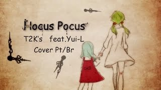 【T2K's - ft.Yui-L】Hocus Pocus【Cover Pt-Br】