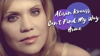Alison Krauss - Can't Find My Way Home