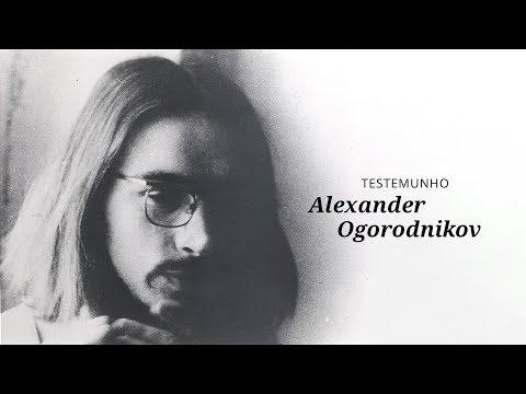 Creia e ore - o testemunho de Alexander Ogorodnikov