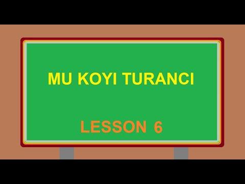 MU KOYI TURANCI LESSON 6