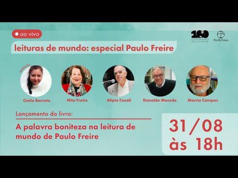 A palavra boniteza na leitura de mundo de Paulo Freire - 31-08-21 - Editora Paz & Terra - Nita Freire - Alípio Casali - Donaldo Macedo - Marcio Campos - Cintia Barreto