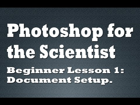 Photoshop For The Scientist - Basic Lesson 1: Document Setup