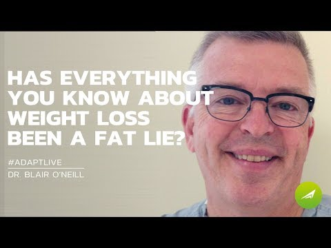Has Everything You Know About Weight Loss Been a Big Fat Lie? — Dr. Blair O'Neill